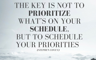 The key is not to prioritize what's on your schedule, but to schedule your priorities.